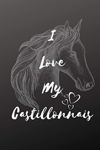 I Love My Castillonnais Horse Notebook For Horse Lovers: Composition Notebook 6x9' Blank Lined Journal