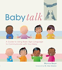 Baby Talk: A Guide to Using Basic Sign Language to Communicate with Your Baby by [Monica Beyer]