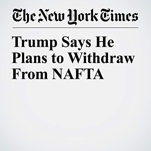 Trump Says He Plans to Withdraw From NAFTA audiobook cover art