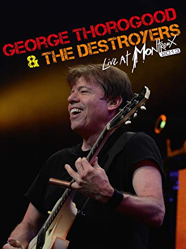 George Thorogood & The Destroyers - Live At Montreux 2013 [OV]