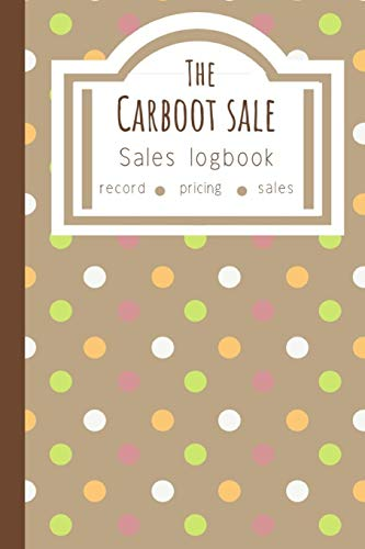 The Carboot Sale Sales Logbook: Log All Your Relevant Data From Flipping Items Online Or At Car Boot Sales In Great Britain