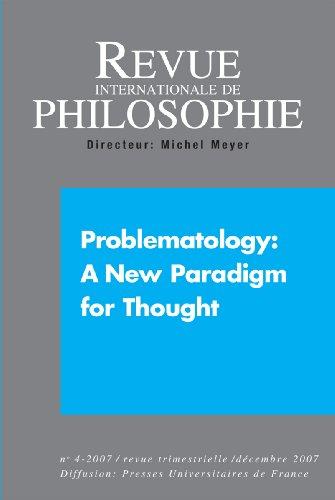 REVUE INTERNATIONALE DE PHILOSOPHIE 242 (4-2007) PROBLEMATOLOGY A NEW PARADIGM FOR THOUGHT