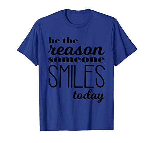 Be the reason someone smiles today, positive message T-Shirt