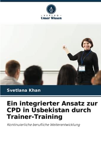 Ein integrierter Ansatz zur CPD in Usbekistan durch Trainer-Training: Kontinuierliche berufliche Weiterentwicklung