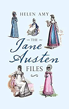 The Jane Austen Files  A Complete Anthology of Letters & Family Recollections