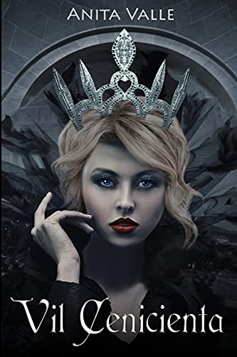 Vil Cenicienta: 1 (Cuentos de Hadas Oscuros - Serie Reinas)