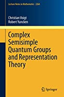 Complex Semisimple Quantum Groups and Representation Theory (Lecture Notes in Mathematics)