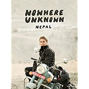 Nowhere Unknown Nepal: Motorcycle Travel Adventure Series