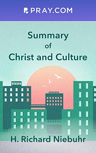 Summary of H. Richard Niebuhr's Christ and Culture: Pray.com Christian Book Summary (Pray.com Book Summaries)