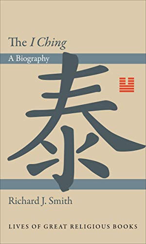 The I Ching: A Biography (Lives of Great Religious Books Book 9) (English Edition)