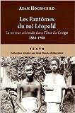 Les Fantômes du roi Léopold - Le terreur coloniale dans l'Etat du Congo, 1884-1908 de Adam Hochschild,Marie-Claude Elsen (Traduction),Frank Straschitz (Traduction) ( 5 avril 2007 )