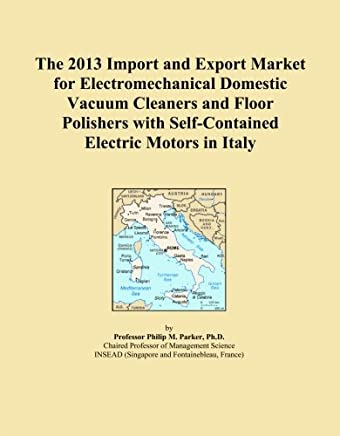 The 2013 Import and Export Market for Electromechanical Domestic Vacuum Cleaners and Floor Polishers with Self-Contained Electric Motors in Italy