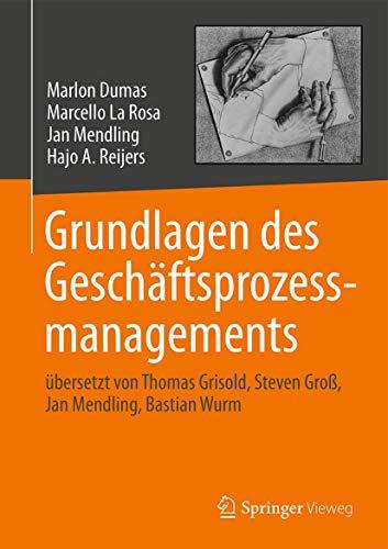Grundlagen des Geschäftsprozessmanagements: übersetzt von Thomas Grisold, Steven Groß, Jan Mendli