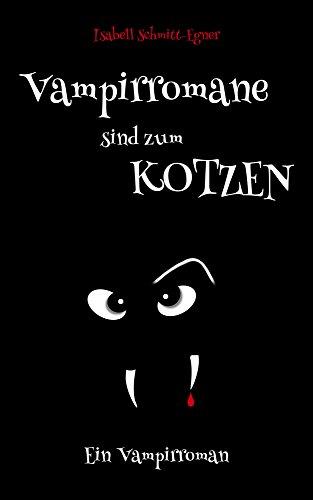Vampirromane Sind Zum Kotzen Ein Vampirroman German Edition