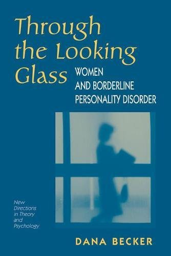 Through The Looking Glass: Women And Borderline Personality Disorder (New Directions in Theory and Psychology)