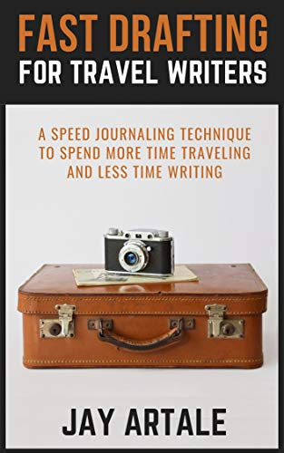 Fast Drafting for Travel Writers: A Speed Journaling Technique To Spend More Time Traveling And Less Time Writing (English Edition)