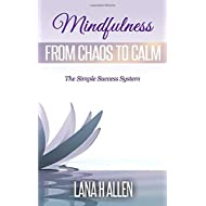 Mindfulness: From Chaos to Calm (The Simple Success System)