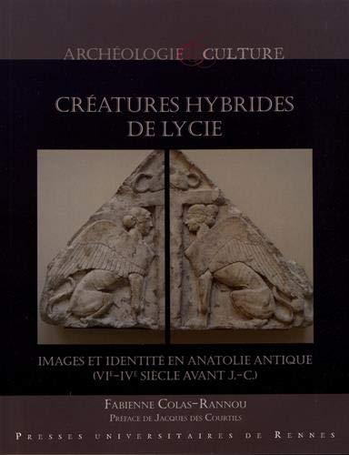 Créatures hybrides de Lycie: Images et identité en Anatolie antique (VIe-IVe siècles avant J.-C.)