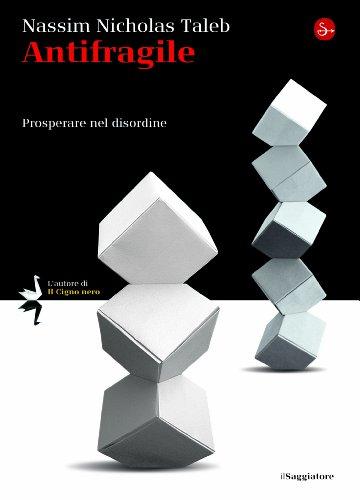 Antifragile. Prosperare nel disordine (La cultura Vol. 813)