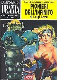 La storia di Urania e della fantascienza in Italia. I pionieri dell'infinito (Vol. 3)