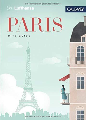 Lufthansa City Guide - Paris: Durch die Stadt mit Insidern wie Marc Levy, Pierre Frey und Vitalie Taittinger