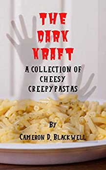 The Dark Kraft: A Collection of Cheesy Creepypastas by [Cameron D. Blackwell]