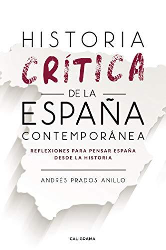Historia crítica de la España Contemporánea: Reflexiones para pensar España desde la Historia eBook: Prados Anillo, Andrés: Amazon.es: Tienda Kindle