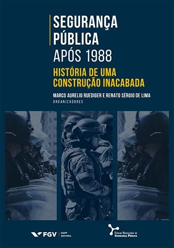 Segurança Pública Após 1988: História De Uma Construção Inacabada