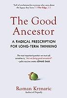 The Good Ancestor: A Radical Prescription for Long-Term Thinking