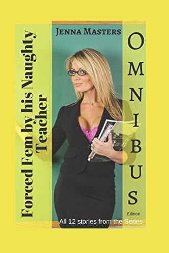Forced Fem by His Naughty Teacher Omnibus Edition: All 12 stories in the series