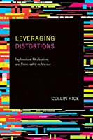 Leveraging Distortions: Explanation, Idealization, and Universality in Science