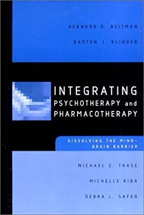 Integrating Psychotherapy and Pharmacotherapy: Dissolving the Mind-Brain Barrier (Norton Professional Books (Paperback)) by Bernard D. Beitman M.D. (2003-03-17)