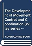 The Development of movement control and coordination (Wiley series in developmental psychology)