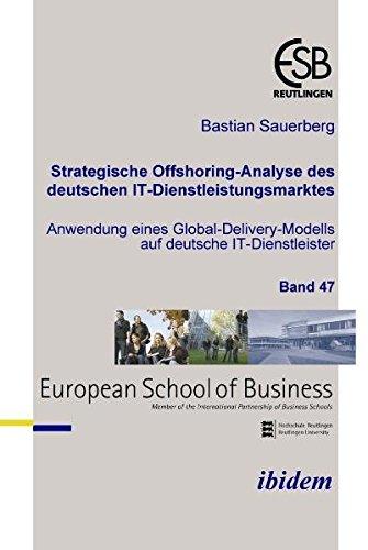 Preisvergleich Produktbild Strategische Offshoring-Analyse des deutschen IT-Dienstleistungsmarktes: Anwendung eines Global-Delivery-Modells auf deutsche IT-Dienstleister (Schriftenreihe des ESB Research Institute)
