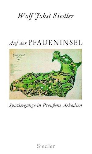 Auf der Pfaueninsel: Spaziergänge in Preußens Arkadien