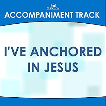 I've Anchored in Jesus (Traditional) [Accompaniment Track]