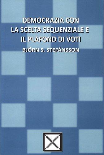Democrazia con la scelta sequenziale e il plafond di voti (Italian Edition)