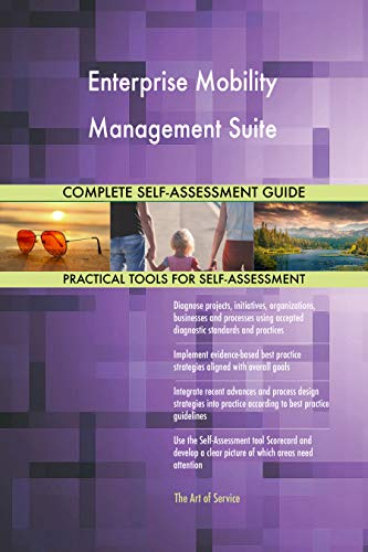 Enterprise Mobility Management Suite All-Inclusive Self-Assessment - More than 700 Success Criteria, Instant Visual Insights, Comprehensive Spreadsheet Dashboard, Auto-Prioritized for Quick Results