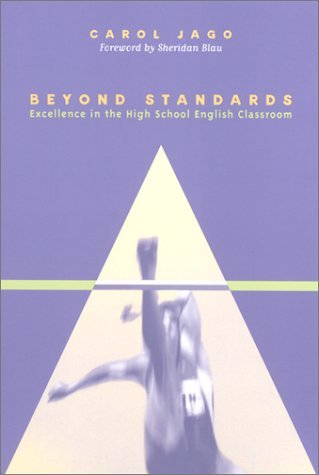 [(Beyond Standards: Excellence in the High School English Classroom)] [Author: Carol Jago] published on (January, 2001)