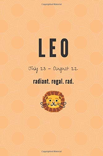 Leo July 23 - August 22 Radiant. Regal. Rad.: Astrology notebook, journal, or diary for Leo's of all ages. Great horoscope and astrology gift for the lioness in your life!