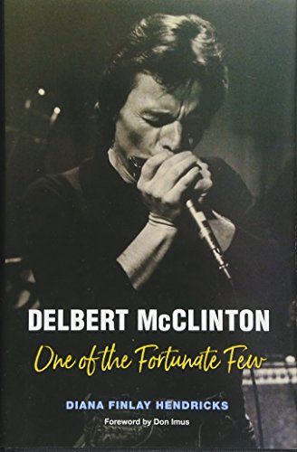 Compare Textbook Prices for Delbert McClinton: One of the Fortunate Few John and Robin Dickson Series in Texas Music, sponsored by the Center for Texas Music History, Texas State University  ISBN 9781623495886 by Hendricks, Diana Finlay,Imus, Don