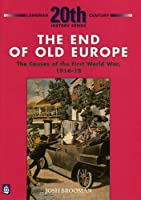 End of Old Europe: Causes of the First World War 1914-1918 (LONGMAN TWENTIETH CENTURY HISTORY SERIES)