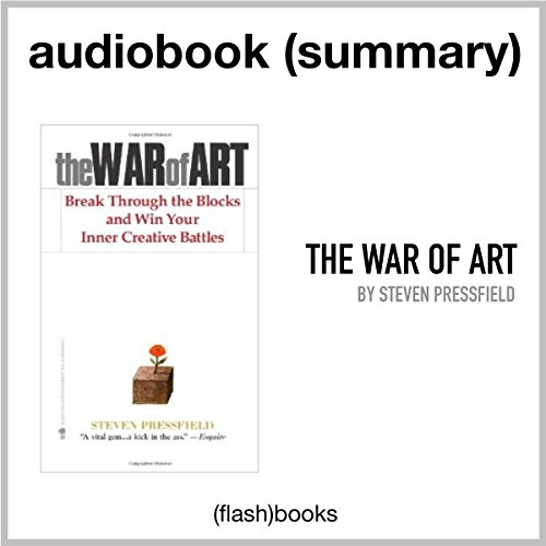 The War of Art: Break Through the Blocks and Win Your Inner Creative Battles by Steven Pressfield: Book Summary audiobook cover art