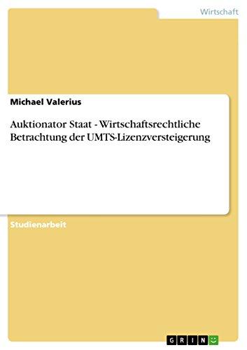 Auktionator Staat - Wirtschaftsrechtliche Betrachtung der UMTS-Lizenzversteigerung
