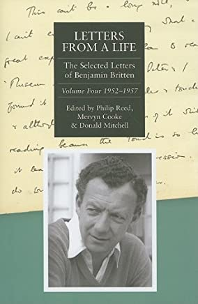 Letters from a Life: The Selected Letters of Benjamin Britten, 1913-1976: Volume Four: 1952-1957: 4 (Selected Letters of Britten) by Philip Reed (Editor), Mervyn Cooke (Editor), Donald Mitchell (Editor) (29-May-2008) Hardcover