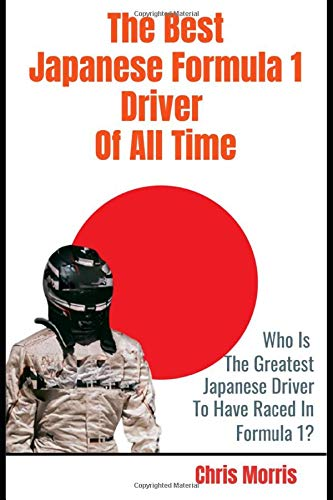 The Best Japanese Formula 1 Driver Of All Time: Who are the Japanese Grand Prix Legends in F1 History?