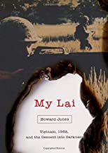 My Lai: Vietnam, 1968, and the Descent into Darkness (Pivotal Moments in American History)