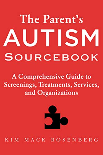 The Parent's Autism Sourcebook: A Comprehensive Guide to Screenings, Treatments, Services, and Organ