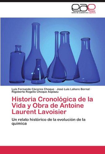 Historia Cronológica de la Vida y Obra de Antoine Laurent Lavoisier: Un relato histórico de la evolución de la química (Spanish Edition)