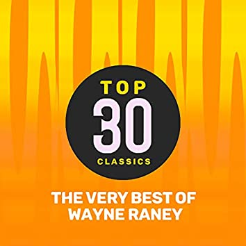 Top 30 Classics - The Very Best of Wayne Raney